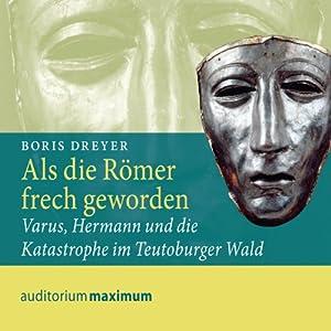 Als die Römer frech geworden. Varus, Hermann und die Katastrophe im Teutoburger Wald Hörbuch