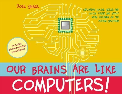 Our Brains Are Like Computers!: Exploring Social Skills and Social Cause and Effect with Children on the Autism Spectrum (Effects Of Social Media On The Brain)