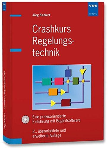 Crashkurs Regelungstechnik: Eine praxisorientierte Einführung mit Begleitsoftware