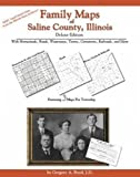 Family Maps of Saline County, Illinois, Deluxe Edition : With Homesteads, Roads, Waterways, Towns, Cemeteries, Railroads, and More, Boyd, Gregory A., 1420310259