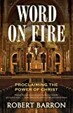 Word on Fire: Proclaiming the Power of Christ