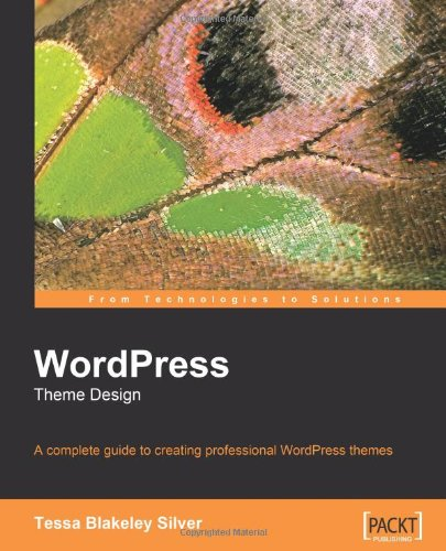 WordPress Theme Design: A complete guide to creating professional WordPress themes by Tessa Blakeley Silver, Packt Publishing