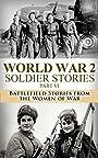 World War 2: Soldier Stories Part VI: Battlefield Stories from the Women of War (World War 2 Soldier Stories Book 6)