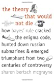 The Theory That Would Not Die, Sharon Bertsch McGrayne, 0300188226