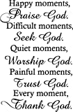Happy moments ,Praise God. Difficult moments, Seek God. Quiet moments, Worship God. Painful moments, Trust God. Every moment, Thank God religious wall quotes arts sayings vinyl decals