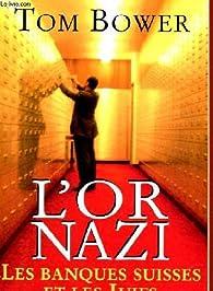 L'or nazi. Les banques suisses et les Juifs par Tom Bower