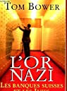 L'or nazi. Les banques suisses et les Juifs par Bower