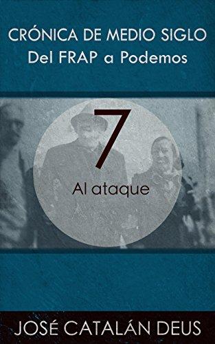 Al ataque (Del FRAP a Podemos. Crónica de medio siglo nº 7) (