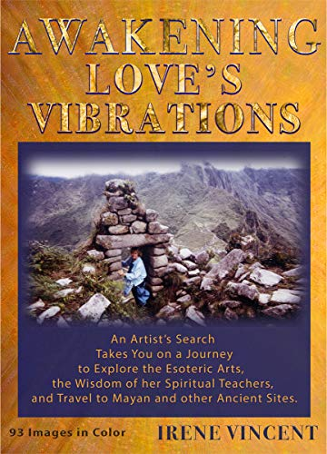 Awakening Love's Vibrations: An Artist's Search Takes You on a Journey to Explore the Esoteric Arts, the Wisdom of her Spiritual Teachers, and Travel to ... Journey Trilogy Book 2) (English Edition)