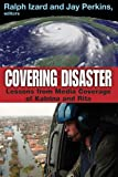 Covering Disaster : Lessons from Media Coverage of Katrina and Rita, , 1412845823
