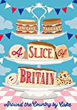 A Slice of Britain: Around the country by cake (with recipes)