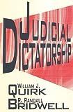 Judicial Dictatorship, Bridwell, R. Randall and Quirk, William J., 1560009268