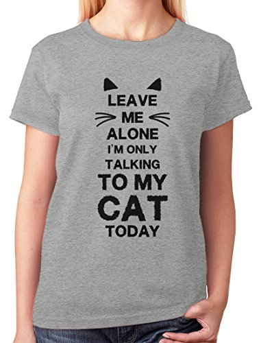 Leave Me Alone I'm Only Talking to My Cat Today Gift for Cat Lover Women T-Shirt Large Gray