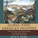 Global West, American Frontier: Travel, Empire, and Exceptionalism from Manifest Destiny to the Great Depression: Calvin P. Horn Lectures in Western History and Culture Series Audiobook by David M. Wrobel Narrated by Kirk O. Winkler