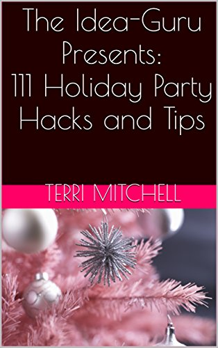 The Idea-Guru Presents: 111 Holiday Party Hacks and Tips by [Mitchell, Terri]
