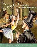 BY Anholt, Laurence ( Author ) [{ Degas and the Little Dancer (Anholt's Artists) By Anholt, Laurence ( Author ) Oct - 01- 2007 ( Paperback ) } ]
