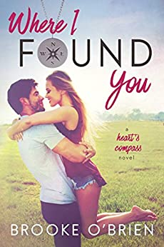 Where I Found You: A Small Town Romance (Heart's Compass Book 1) by [O'Brien, Brooke]