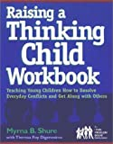 img - for Raising a Thinking Child Workbook: Teaching Young Children How to Resolve Everyday Conflicts and Get Along with Others by Myrna B. Shure (2000-09-15) book / textbook / text book