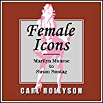 Female Icons: Marilyn Monroe to Susan Sontag | Carl Rollyson