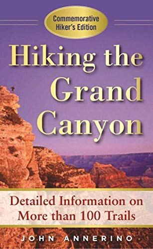 (Hiking the Grand Canyon: A Detailed Guide to More Than 100 Trails)