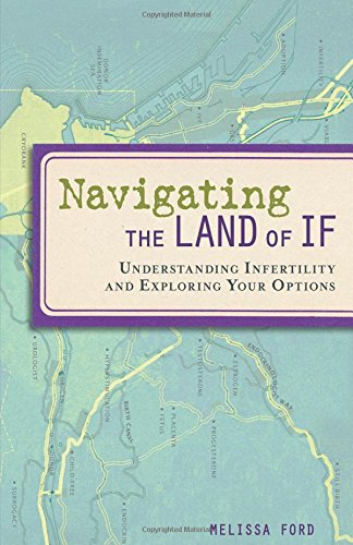 Read Online Navigating the Land of If: Understanding Infertility and Exploring Your Options ebook