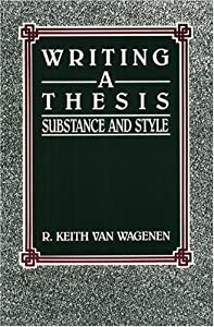 Writing a Thesis: Substance And Style Keith Van Wagenen