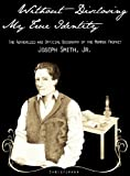 Without Disclosing My True Identity-The Authorized and Official Biography of the Mormon Prophet, Joseph Smith, Jr, Christopher, 1937390012