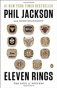 Eleven Rings: The Soul of Success by Jackson, Phil, Delehanty, Hugh Reprint edition (2014) Paperback