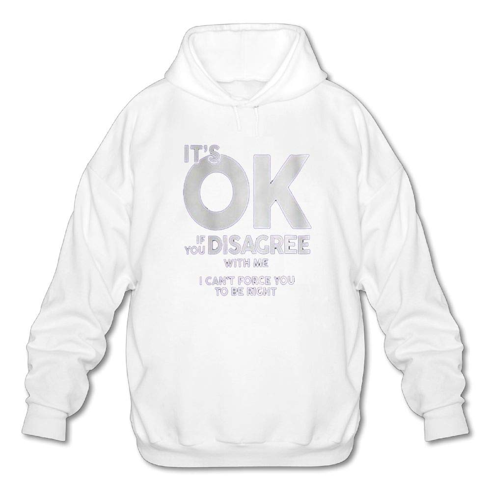 Mens Long Sleeve Cotton Hoodie Its OK If You Disagree Me I Cant Force You to Be Right1 1 Sweatshirt