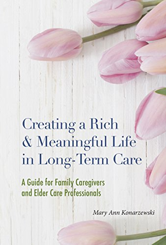 (Creating a Rich and Meaningful Life in Long-Term Care: A Guide for Family Caregivers and Elder Care)