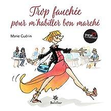 Trop fauchée pour m'habiller bon marché: Les bons plans pour être chic à petits prix (French Edition)