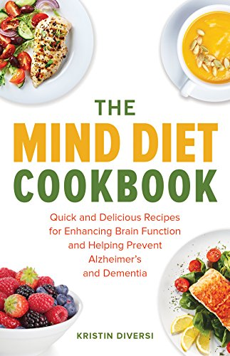 The MIND Diet Cookbook: Quick and Delicious Recipes for Enhancing Brain Function and Helping Prevent Alzheimer's and Dementia ()