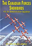 img - for The Canadian Forces Snowbirds: 431 Air Demonstration Squadron (Serving Your Country) book / textbook / text book
