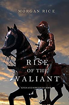 Rise of the Valiant (Kings and Sorcerers-Book #2) by [Rice, Morgan]
