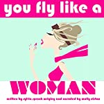 Fear of Landing: You Fly Like a Woman | Sylvia Spruck Wrigley
