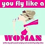 You Fly Like a Woman | Sylvia Spruck Wrigley