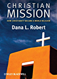 Christian Mission: How Christianity Became a World Religion (Wiley Blackwell Brief Histories of Religion)