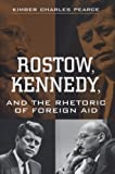 Rostow, Kennedy, and the Rhetoric of Foreign Aid, Kimber Charles Pearce, 0870135783