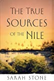 The True Sources of the Nile, Sarah Stone, 0385503016