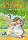 You're a Brave Man, Julius Zimmerman, Claudia Mills, 0374387087