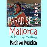German Paradise Mallorca: A Funny Telling | Martin von Muenchen