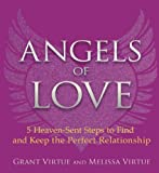 Angels of Love: 5 Heaven-Sent Steps to Find and Keep the Perfect Relationship