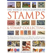 The World Encyclopedia of Stamps and Stamp Collecting: The Ultimate Illustrated Reference to Over 3000 of the World's Best Stamps, and a Professional Guide to Starting and Perfecting a Spectacular Collection