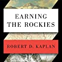 Earning the Rockies: How Geography Shapes America's Role in the World Audiobook by Robert D. Kaplan Narrated by William Dufris