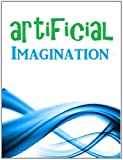 img - for Artificial Imagination: A Glimpse Into the Hi-Tech Worlds of California and Seattle book / textbook / text book