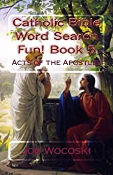 Catholic Bible Word Search Fun! Book 5: Acts of the Apostles (Catholic Bible Word Search Books) (Volume 5)