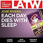 Each Day Dies with Sleep | José Rivera