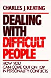 Dealing with Difficult People, Charles J. Keating, 080912596X