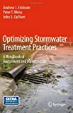 Optimizing Stormwater Treatment Practices : A Handbook of Assessment and Maintenance, Gulliver, John S. and Erickson, Andrew J., 1461446236