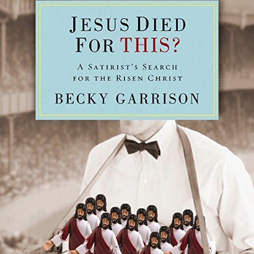 Jesus Died for This?: A Religious Satirist's Search for the Risen Christ ()
